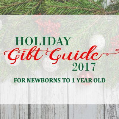 Our 2017 Holiday Gift Guide for Newborns to 1 Year Olds