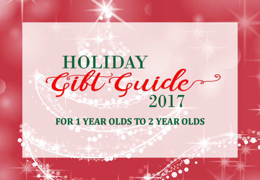 2017 Holiday Gift Guide for 1 Year Olds to 2 Year Olds