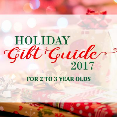 Our 2017 Holiday Gift Guide for 2 to 3 Year Olds