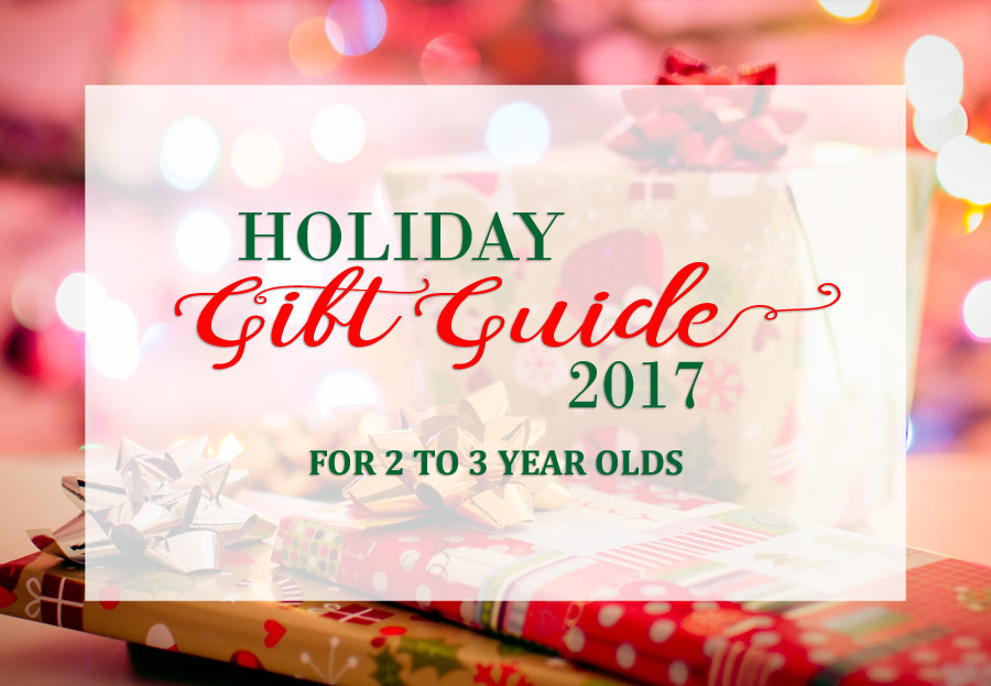 2017 Holiday Gift Guide for 2 Year Olds to 3 Year Olds