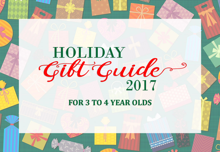 2017 Holiday Gift Guide for 3 Year Olds to 4 Year Olds