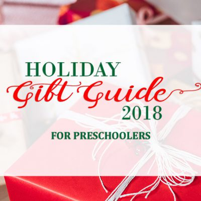 Our 2018 Holiday Gift Guide for Preschoolers