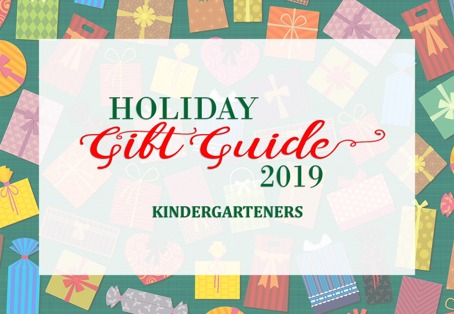 Holiday Gift Guide Kindergarteners 2019